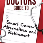 The Doctor's Guide to Smart Career Alternatives and Retirement